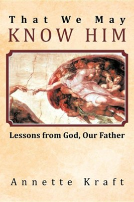 That We May Know Him: Lessons from God, Our Father  -     By: Annette Kraft