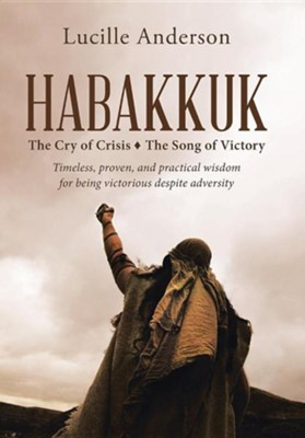 Habakkuk: The Cry of Crisis the Song of Victory  -     By: Lucille Anderson
