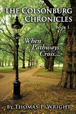 The Colsonburg Chronicles, Book 1: When Pathways Cross...  -     By: Thomas P. Wright