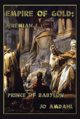 Empire of Gold: Jeremiah I: Prince of Babylon  -     By: Jo Amdahl