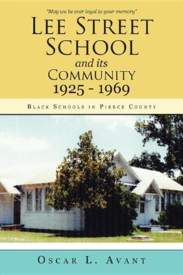 Lee Street School and Its Community 1925 - 1969: Black Schools in Pierce County  -     By: Oscar L. Avant
