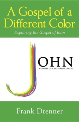 A Gospel of a Different Color: Exploring the Gospel of John  -     By: Frank Drenner