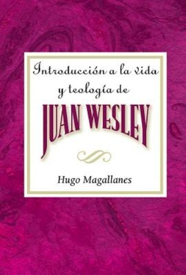 Introduccion a la Vida y Teologia de Juan Wesley Aeth: Introduction to the Life and Theology of John Wesley Spanish  -     By: Hugo Magallanes