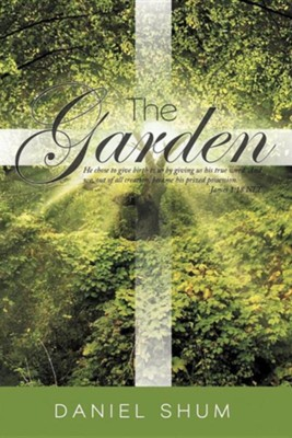 The Garden: He Chose to Give Birth to Us by Giving Us His True Word. and We, Out of All Creation, Became His Prized Possession. Ja  -     By: Daniel Shum