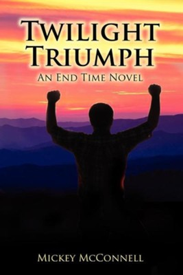 Twilight Triumph: An End Time Novel  -     By: Mickey McConnell