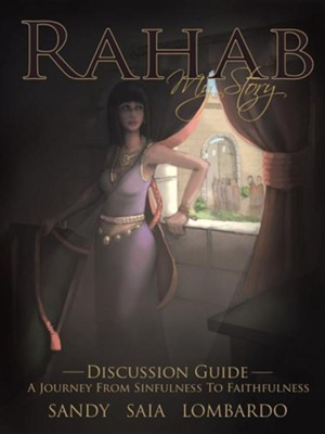 Rahab My Story a Journey from Sinfulness to Faithfulness: Discussion Guide  -     By: Sandy Saia Lombardo