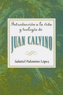 Introduccion a la Vida y Teologia de Juan Calvino (An Introduction to the Life and Theology of John Calvin)  -     By: Salatiel Palomino Lopez