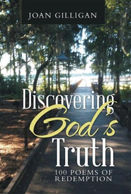 Discovering God's Truth: 100 Poems of Redemption  -     By: Joan Gilligan