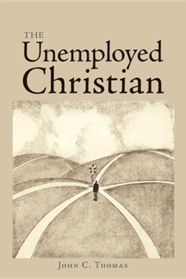 The Unemployed Christian  -     By: John C. Thomas