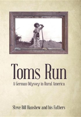 Toms Run: A German Odyssey in Rural America  -     By: Steve Bill Hanshew