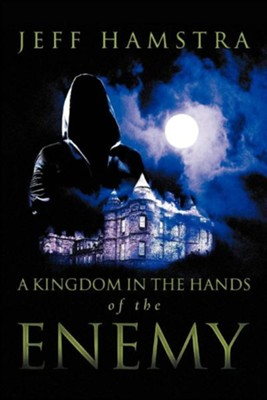 A Kingdom in the Hands of the Enemy  -     By: Jeff Hamstra