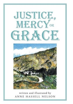 Justice, Mercy or Grace  -     By: Anne Hassell Nelson