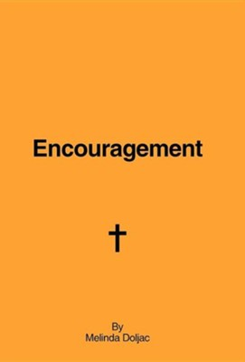 Encouragement  -     By: Melinda Doljac