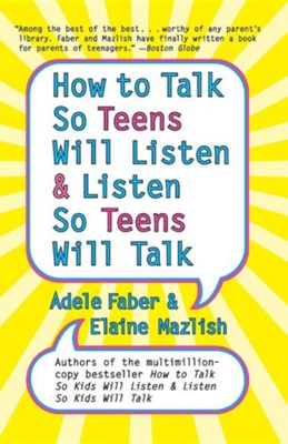 How to Talk So Teens Will Listen and Listen So Teens Will Talk  -     By: Adele Faber, Elaine Mazlish     Illustrated By: Kimberly Ann Coe