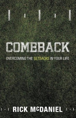 Comeback: Overcoming the Setbacks in Your Life  -     By: Rick McDaniel