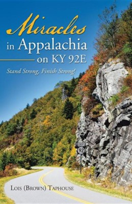 Miracles in Appalachia on KY 92e: Stand Strong, Finish Strong!  -     By: Lois (Brown) Taphouse