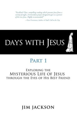 Days with Jesus Part 1: Exploring the Mysterious Life of Jesus Through the Eyes of His Best Friend  -     By: Jim Jackson