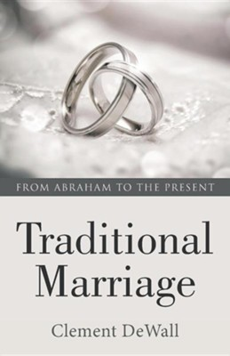 Traditional Marriage: From Abraham to the Present  -     By: Clement Dewall