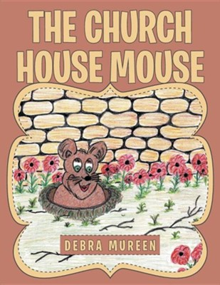 The Church House Mouse  -     By: Debra Mureen