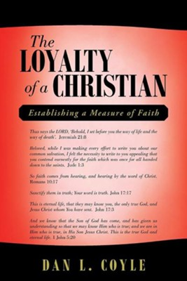 The Loyalty of a Christian: Establishing a Measure of Faith  -     By: Dan L. Coyle