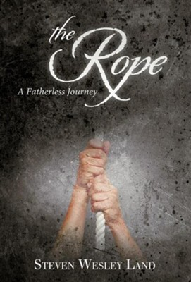 The Rope: A Fatherless Journey  -     By: Steven Wesley Land