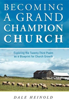 Becoming a Grand Champion Church: Exploring the Twenty-Third Psalm as a Blueprint for Church Growth  -     By: Dale Heinold