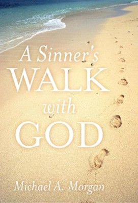 A Sinner's Walk with God  -     By: Michael A. Morgan