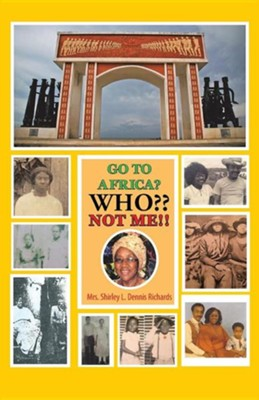 Go to Africa? Who Not Me!!  -     By: Shirley L. Dennis Richards
