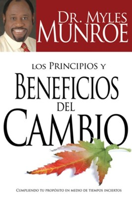 Los Principios y Beneficios del Cambio, Principles And Benefits Of Change  -     By: Myles Munroe