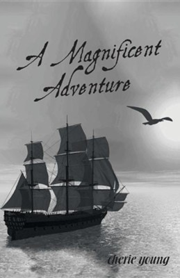 A Magnificent Adventure: When He Who Is Invisible Is at the Helm  -     By: Cherie Young