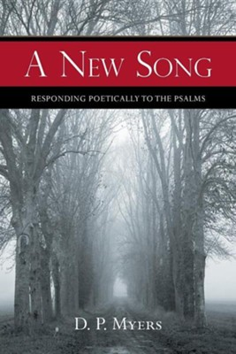 A New Song: Responding Poetically to the Psalms  -     By: D.P. Myers