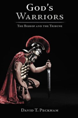 God's Warriors: The Bishop and the Tribune  -     By: David T. Peckham