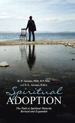 Spiritual Adoption: The Path to Spiritual Maturity Revised and Expanded  -     By: R.P. Ascano Ph.D., S.L. Ascano D.B.S.