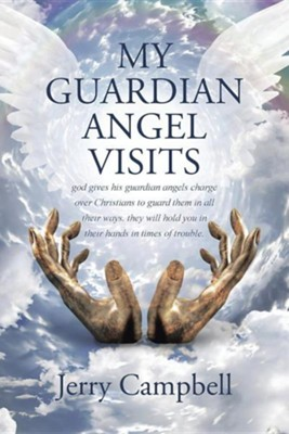My Guardian Angel Visits  -     By: Jerry Campbell