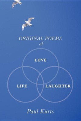 Original Poems of Love, Life, Laughter  -     By: Paul Kurts