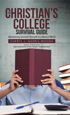 The Christian's College Survival Guide: Maintaining Spiritual Strength in a Natural World  -     By: Cheryl J. Harris-Woods