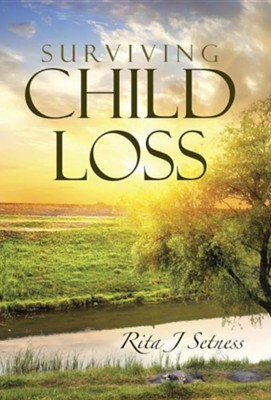 Surviving Child Loss  -     By: Rita J. Setness
