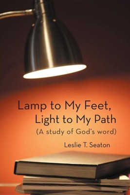 Lamp to My Feet, Light to My Path (a Study of God's Word)  -     By: Leslie T. Seaton