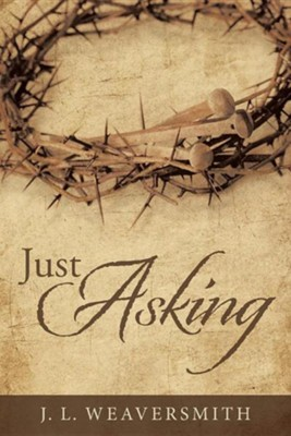 Just Asking  -     By: J.L. Weaversmith