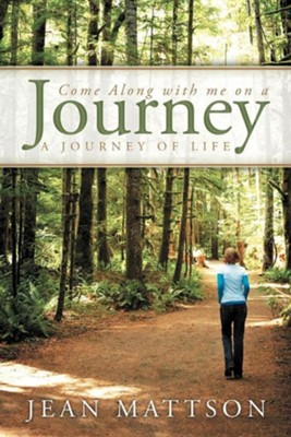 Come Along with Me on a Journey: A Journey of Life  -     By: Jean Mattson