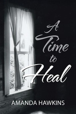 A Time to Heal  -     By: Amanda Hawkins