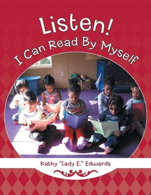 "Listen! I Can Read by Myself  -     By: Kathy ""Lady E."" Edwards"
