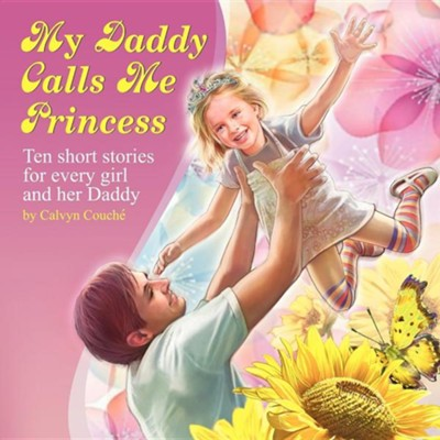 My Daddy Calls Me Princess  -     By: Calvyn Couch