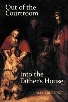 Out of the Courtroom, Into the Father's House  -     By: Allyn Benedict