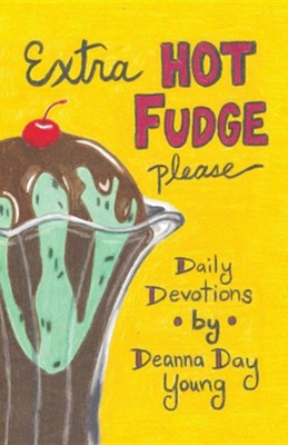 Extra Hot Fudge Please: Daily Devotions  -     By: Deanna Day Young