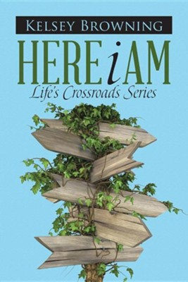 Here I Am: Life's Crossroads Series  -     By: Kelsey Browning