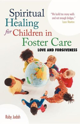 Spiritual Healing for Children in Foster Care: Love and Forgiveness  -     By: Ruby Judah