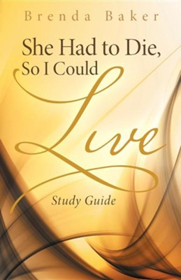 She Had to Die, So I Could Live: Study Guide  -     By: Brenda Baker