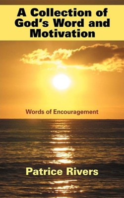 A Collection of God's Word and Motivation: Words of Encouragement  -     By: Patrice Rivers