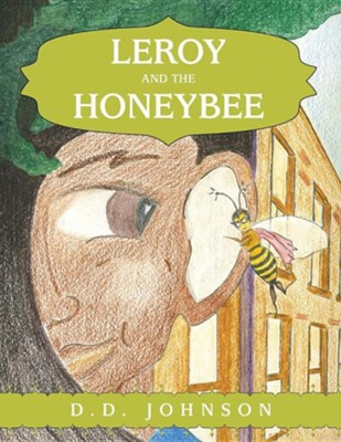 Leroy and the Honeybee  -     By: D.D. Johnson